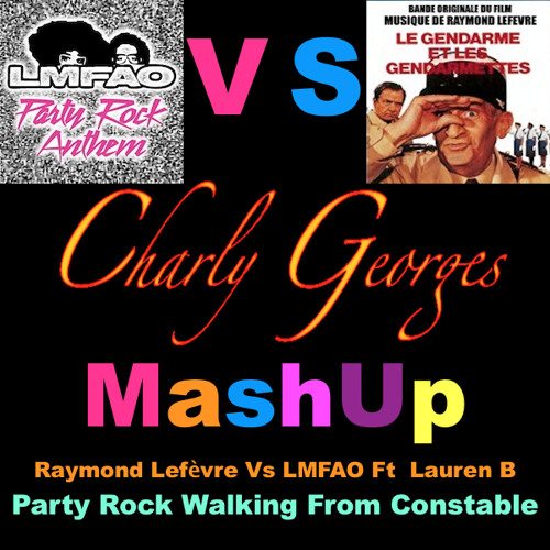 Raymond Lefèvre Vs LMFAO  - Party Rock Walking From Constable ( Charly Georges 4 Fun MashUp )