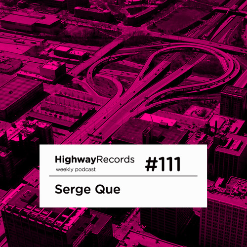 Highway Podcast #111 — Serge Que