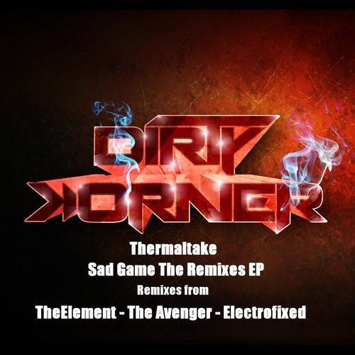 Thermaltake - Sad Game (The Avenger Remix) [Dirty Korner Recordings]