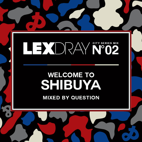 Lexdray City Series - Volume 2 - Welcome to Shibuya - Mixed by Question