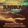 Macklemore & Ryan Lewis - Cant Hold Us (SunSquabi Remix)