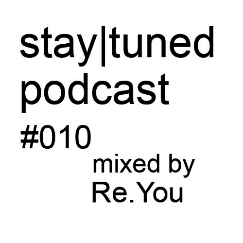 stay|tuned podcast #010 - Re.You