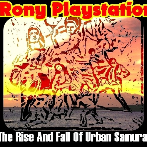 Rony Playstation - The Rise And Fall Of Urban Samurai
