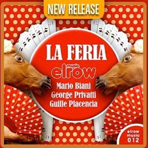 LA FERIA (Original Mix)/ Mario Biani & George Privatti & Guille Placencia/ Elrow Music 012