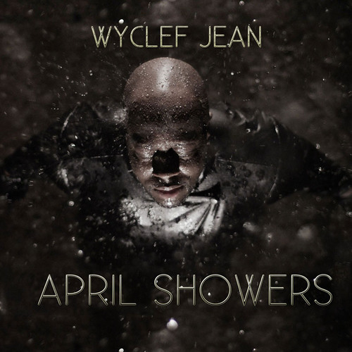 WYCLEF JEAN ft. TROY AVE - APRIL SHOWERS Produced By Sedeck Jean