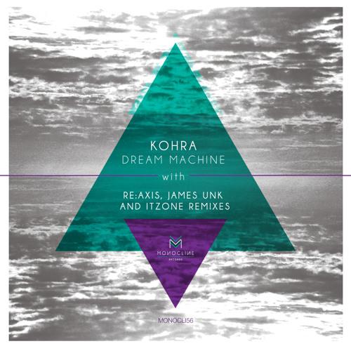 Kohra - Dream Machine (Original Mix) [Monocline Records]