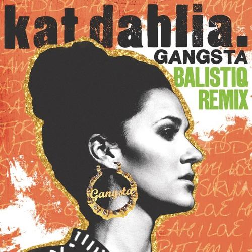 """Kat Dahlia - """"Gangsta"""" (Balistiq Remix)"""