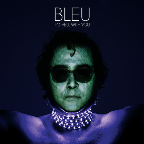 """Bleu """"To Hell With You"""""""