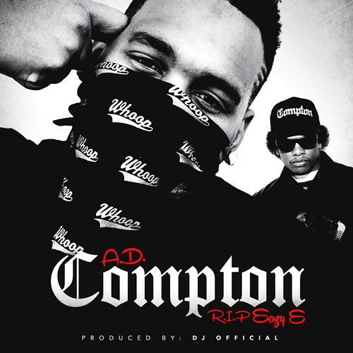 AD feat Eazy E - Compton - Prod by DJ Official