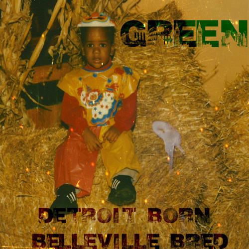Green - Detroit Born, Belleville Bred - 09 Live by it, Die By it