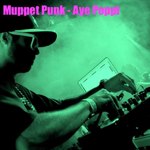 Muppet Punk - Aye Poppi