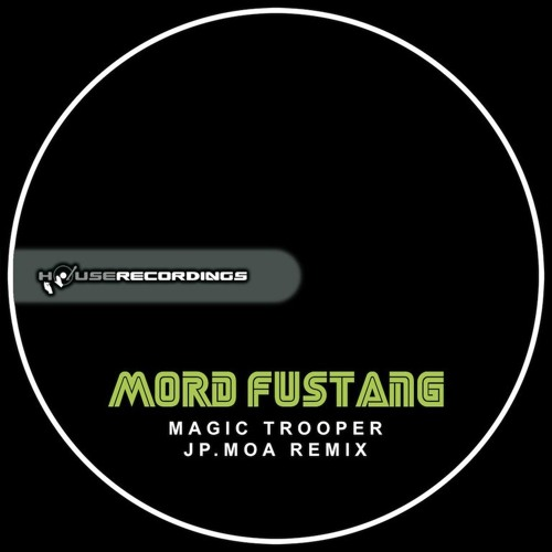 Mord Fustang - Magic Trooper (Jp.Moa Remix) OUT NOW [Houserecordings]