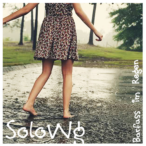 SoloWg - Barfuss im Regen ☂ (Podcast Mai 2013)