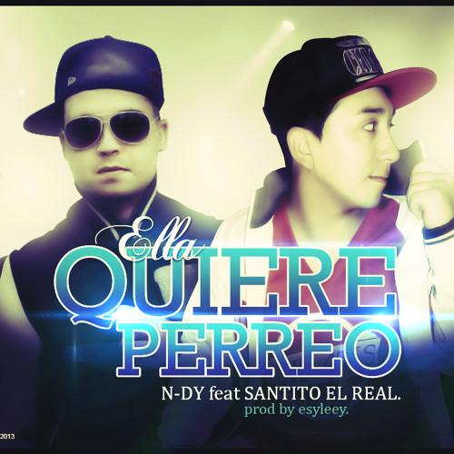 """Ella quiere perreo - N-DY Ft. Santito """"El Real"""" (Prod. By ESYLEEY.)"""