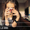 PASSENGER - LET HER GO [LO REMIX] [FREE DL IN DESCRIPTION]