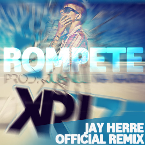 Xriz & Juanlu Navarro - Rompete (Jay Herre Official Remix) [GUARAHIT] FREE DOWNLOAD