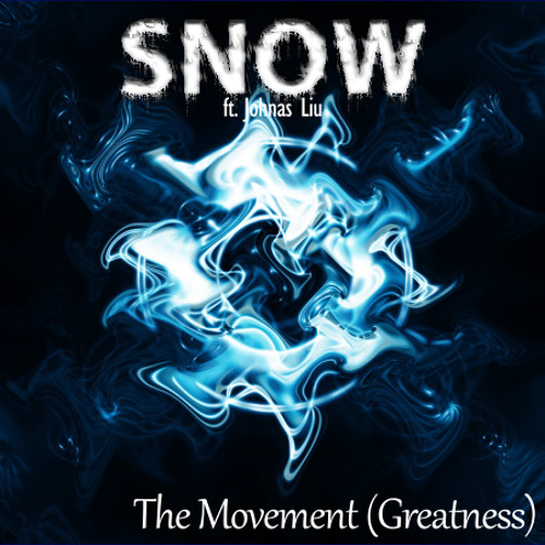 SNOW ft. Johnas Liu - The Movement (Greatness)