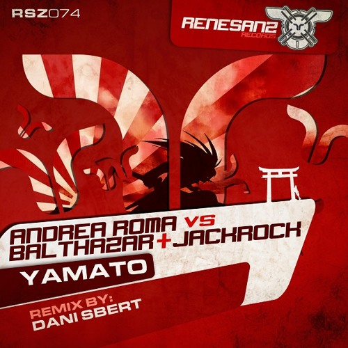Andrea Roma vs Balthazar & JackRock - Yamato (Original Mix) [Renesanz]