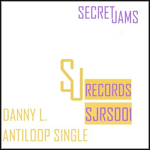 DANNY L - AntiLoop (Original Mix) - OUT SOON ON SECRET JAMS RECORS # SJRS 001