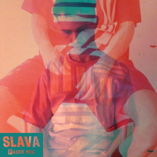 FADER Mix: Slava