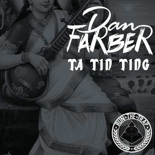 Dan Farber - Ta Tin Ting (RUN THE TRAP Exclusive)