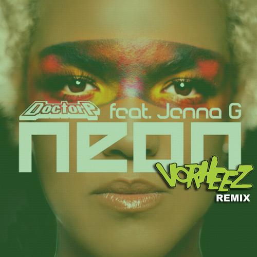 Doctor P - Neon Ft. Jenna G (Vorheez Remix)