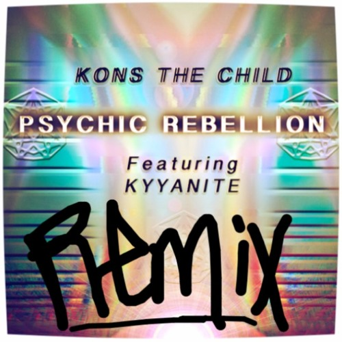 Kons the Child - PSYCHIC REBELLION feat. KYYANITE (Trill Cosby VIP)