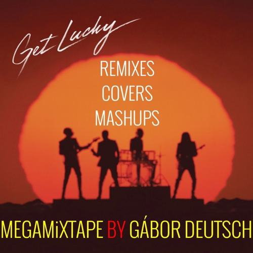 Daft Punk:Get Lucky remixes/covers/mashups (MegaMixTape by Gábor Deutsch)