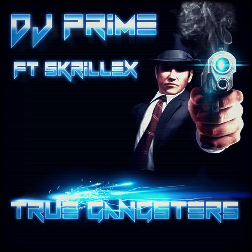 Dj Prime Ft Skrillex - True Gangsters [Free Download]