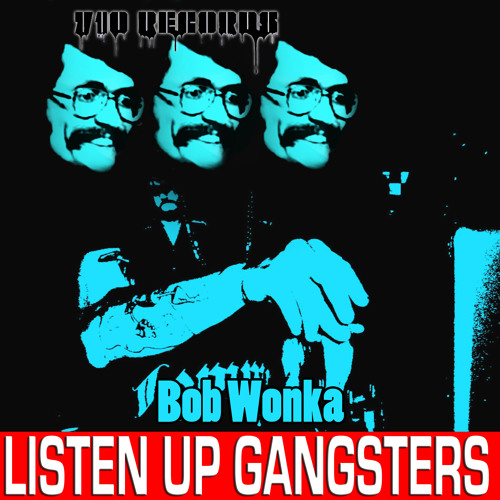 Bob Wonka - Listen Up Gangstas