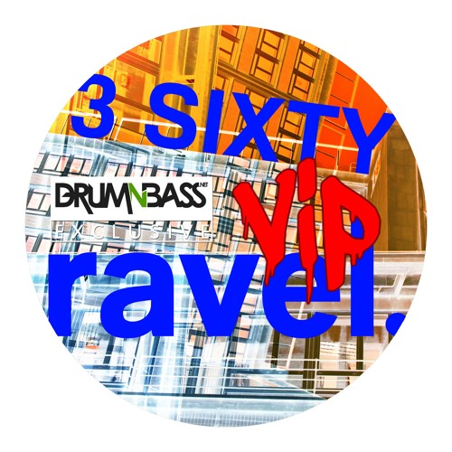 3 SIXTY (VIP Step Mix) by Ravel - DrumNBass.NET Exclusive