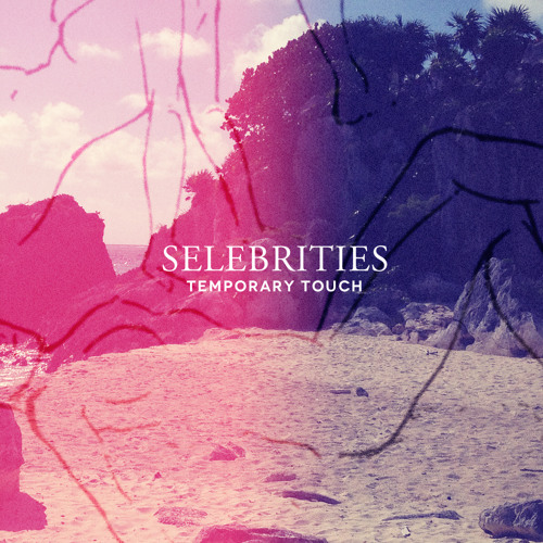 Selebrities - Temporary Touch
