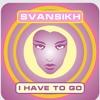 SvanSikh - I Have To Go