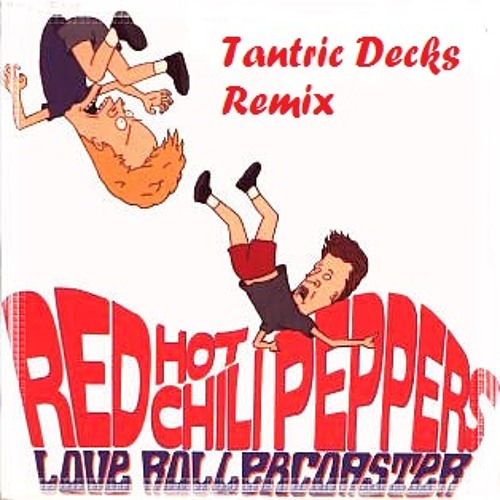 RHCP - Love Roller Coaster (Tantric Decks Remix) - Free Download