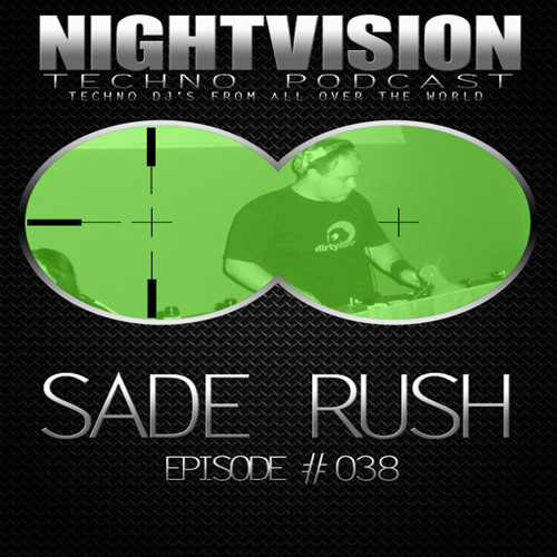 Sade Rush [HU] - NightVision Techno PODCAST 38 pt1