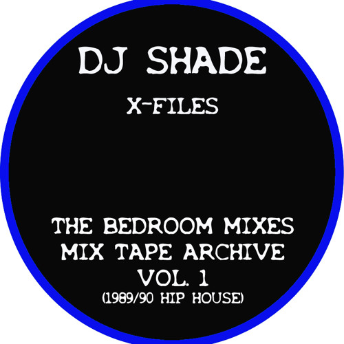 DJ Shade - X-Files The Bedroom Mixes Mix Tape Archive Vol 1 (1989 Hip House)