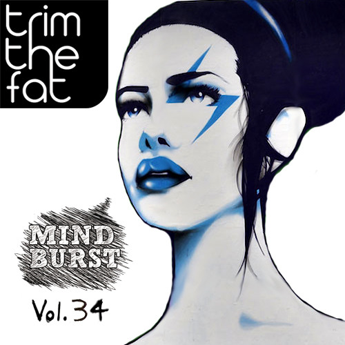 Trim The Fat - Mind Burst (24-04-13) Vol.34 [Proton Radio]