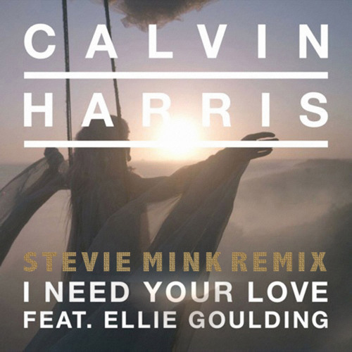 Calvin Harris Ft Ellie Gouliding - I Need Your Love (Stevie Mink Remix) *Free Download*