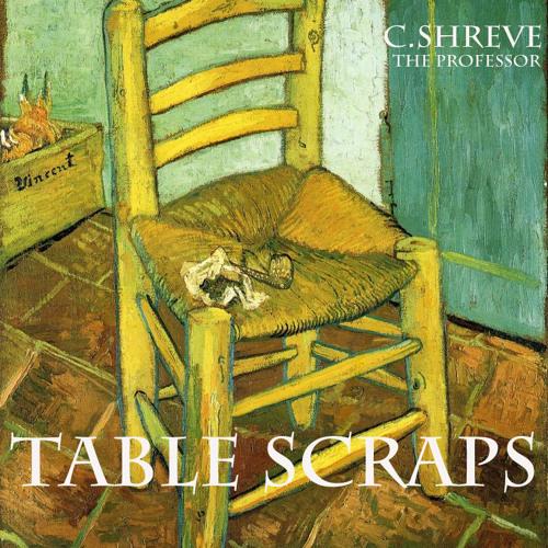 C.Shreve the Professor - Table Scraps