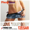 TZESAR - I Love Your Body WWW.PHUNKJAMZ.COM