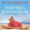 THE LAST ORIGINAL WIFE by Dorothea Benton Frank - CH 1