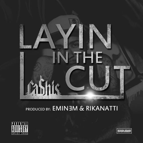 Ca$his - Layin In The Cut (Prod. Eminem & Rikanatti)
