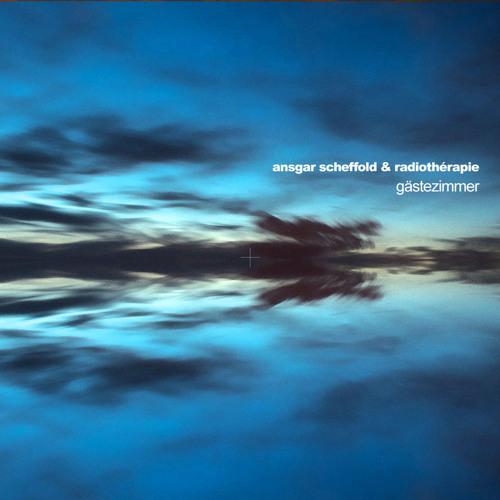Ansgar Scheffold & Radiothérapie - Gästezimmer [Tempura Records]