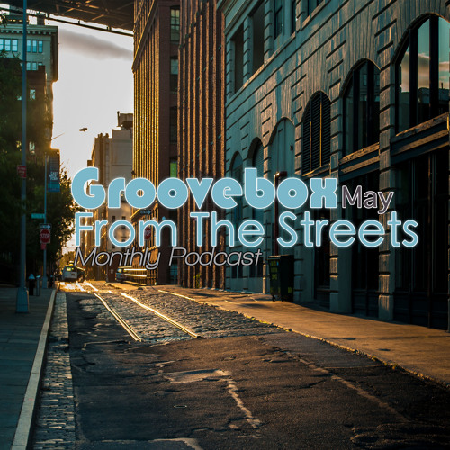Groovebox - From The Streets May