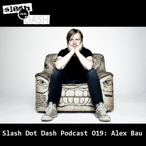 Slash Dot Dash Podcast 019: Alex Bau