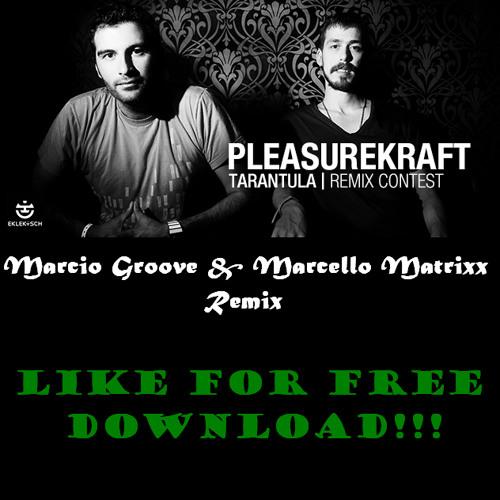 Pleasurekraft - Tarantula (Marcio Groove & Marcello Matrixx Remix) - FREE DOWNLOAD Just LIKE my Page
