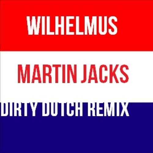 Wilhelmus - Martin Jacks Dirty Dutch Anthem Remix