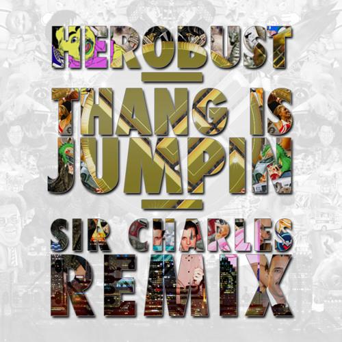 heRobust - Thang is Jumpin (Sir Charles Remix)