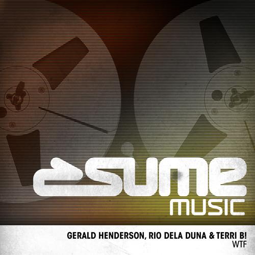 Gerald Henderson, Rio Dela Duna & Terri B - WTF (Original Mix) {SUME MUSIC}
