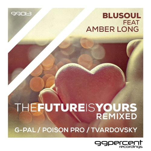 Blusoul feat. Amber Long - The Future Is Yours (Original Mix) Remastered 99% Recordings